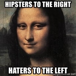 the mona lisa  - hipsters to the right haters to the left