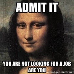 the mona lisa  - admit it you are not looking for a job are you