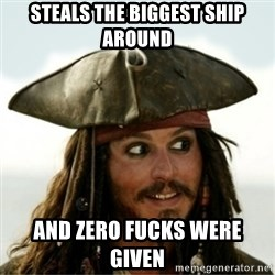 Captain Jack Sparow - STEALS THE BIGGEST SHIP AROUND  AND ZERO FUCKS WERE GIVEN
