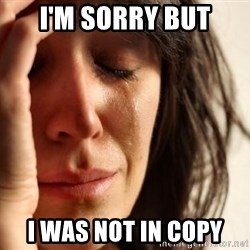 First World Problems - I'M SORRY BUT I was not in copy