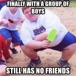 American Fat Kid - finally with a group of boys still has no friends