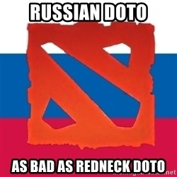 Dota2 Russian - russian doto as bad as redneck doto