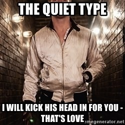 Ryan Gosling  - The Quiet Type I will kick his head in for you - That's Love
