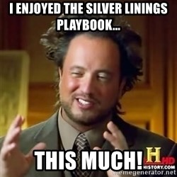 Alien guy - I ENJOYED THE SILVER LININGS PLAYBOOK... THIS MUCH!