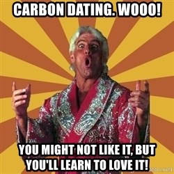 Ric Flair - Carbon Dating. Wooo! You might not like it, but you'll learn to love it!