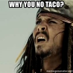 Jack sparrow WTF - why you no taco?