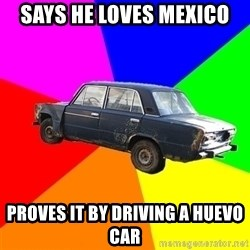 AdviceCar - Says He Loves Mexico proves it by driving a huevo car