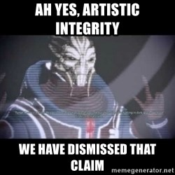 Ah, Yes, Reapers - Ah yes, artistic integrity We have dismissed that claim