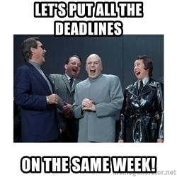 Dr. Evil Laughing - LET'S PUT ALL THE DEADLINES On THE SAME WEEK!