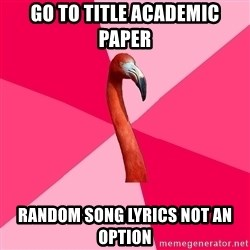 Fanfic Flamingo - Go to title academic paper random song lyrics not an option