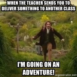 Biblo - When the teacher sends you to deliver something to another class  I'm going on an adventure!