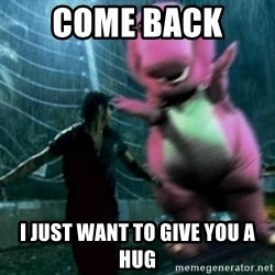 barneytalek - come back  i just want to give you a hug