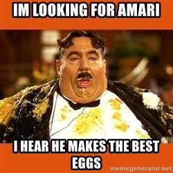 Fat Guy - IM LOOKING FOR AMARI I HEAR HE MAKES THE BEST EGGS