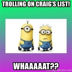 The Minions Speak - Trolling On Craig's List! Whaaaaat??