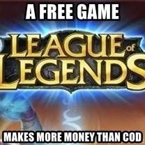 League of legends - A Free Game Makes More Money Than COD