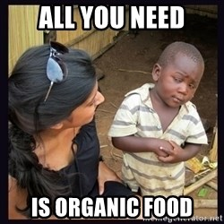 Skeptical third-world kid - aLL YOU NEED IS ORGANIC FOOD