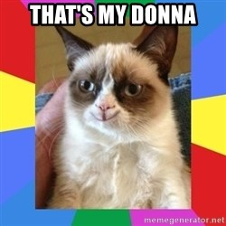 Grumpy Cat Smiling - that's my donna