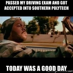 Ice Cube- Today was a Good day - Passed my driving exam and got accepted into southern polytech today was a good day