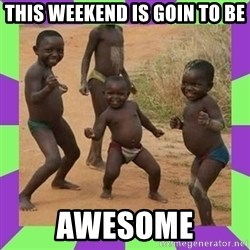 african kids dancing - THIS WEEKEND IS GOIN TO BE AWESOME