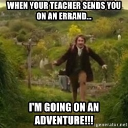 Biblo - When your teacher sends you on an errand... i'm going on an adventure!!!