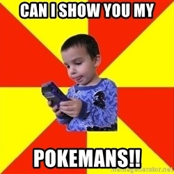 Pokemon Kid - can i show you my pokemans!!