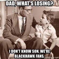 Racist Father - Dad, What's Losing? I don't know son, we're Blackhawk Fans.