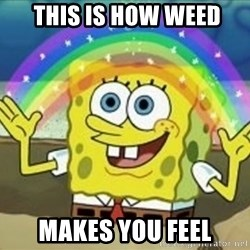 Spongebob -  this is how weed makes you feel