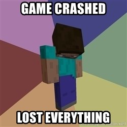 Depressed Minecraft Guy - Game crashed lost everything