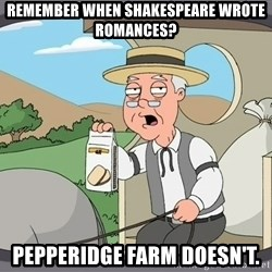 Pepperidge Farm Remembers Meme - remember when shakespeare wrote romances? pepperidge farm doesn't.