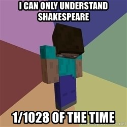 Depressed Minecraft Guy - i can only understand shakespeare 1/1028 of the time