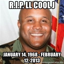 Christopher Dorner - R.I.P. LL Cool J January 14, 1968 - February 12, 2013