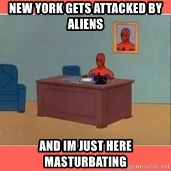 Masturbating Spider-Man - new york gets attacked by aliens  and im just here masturbating