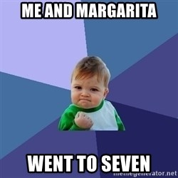 Success Kid - Me and margarita went to seven