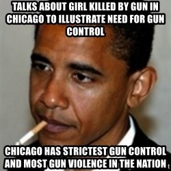 No Bullshit Obama - talks about girl killed by gun in chicago to illustrate need for gun control chicago has strictest gun control and most gun violence in the nation