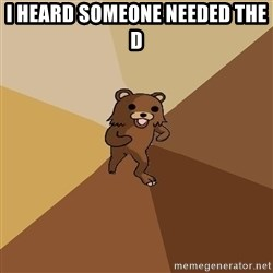 Pedo Bear From Beyond - I heard someone needed the D