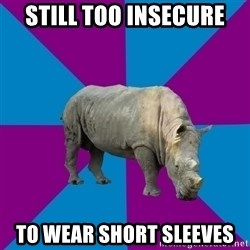 Recovery Rhino - Still too insecure to wear short sleeves