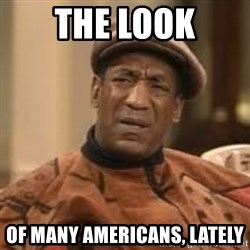 Confused Bill Cosby  - ThE look Of many Americans, lately