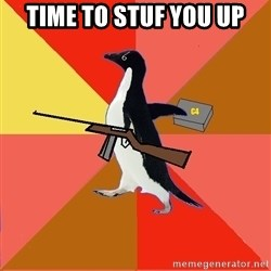 Socially Fed Up Penguin - TIME TO STUF YOU UP