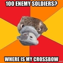 Psychology Student Platypus - 100 enemy soldiers? WHERE IS MY CROSSBOW