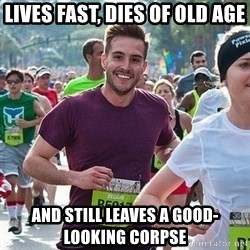 Ridiculously photogenic guy (Zeddie) - lives fast, Dies of old age and Still leaves a good-looking corpse