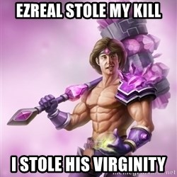 Outrageous, Sexy Taric - ezreal stole my kill i stole his virginity