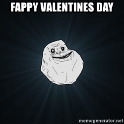 Forever Alone - Fappy valentines day