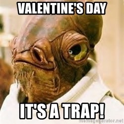 Its A Trap - VALENTINE'S DAY IT'S A TRAP!