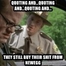 super troopers - QUOTING AND...QUOTING AND...QUOTING AND... They still buy their shit from NewEgg