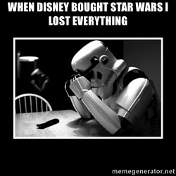 Sad Trooper - WHEN DISNEY BOUGHT STAR WARS I LOST EVERYTHING