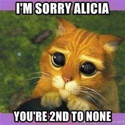 Apologetic Puss In Boots - I'm sorry Alicia you're 2nd to none