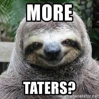Sexual Sloth - MORE TATERS?