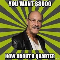Hardcore Pawn - you want $3000 How about a quarter