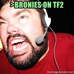 Angry Gamer - >Bronies on tf2