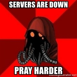 Advice Techpriest - servers are down pray harder